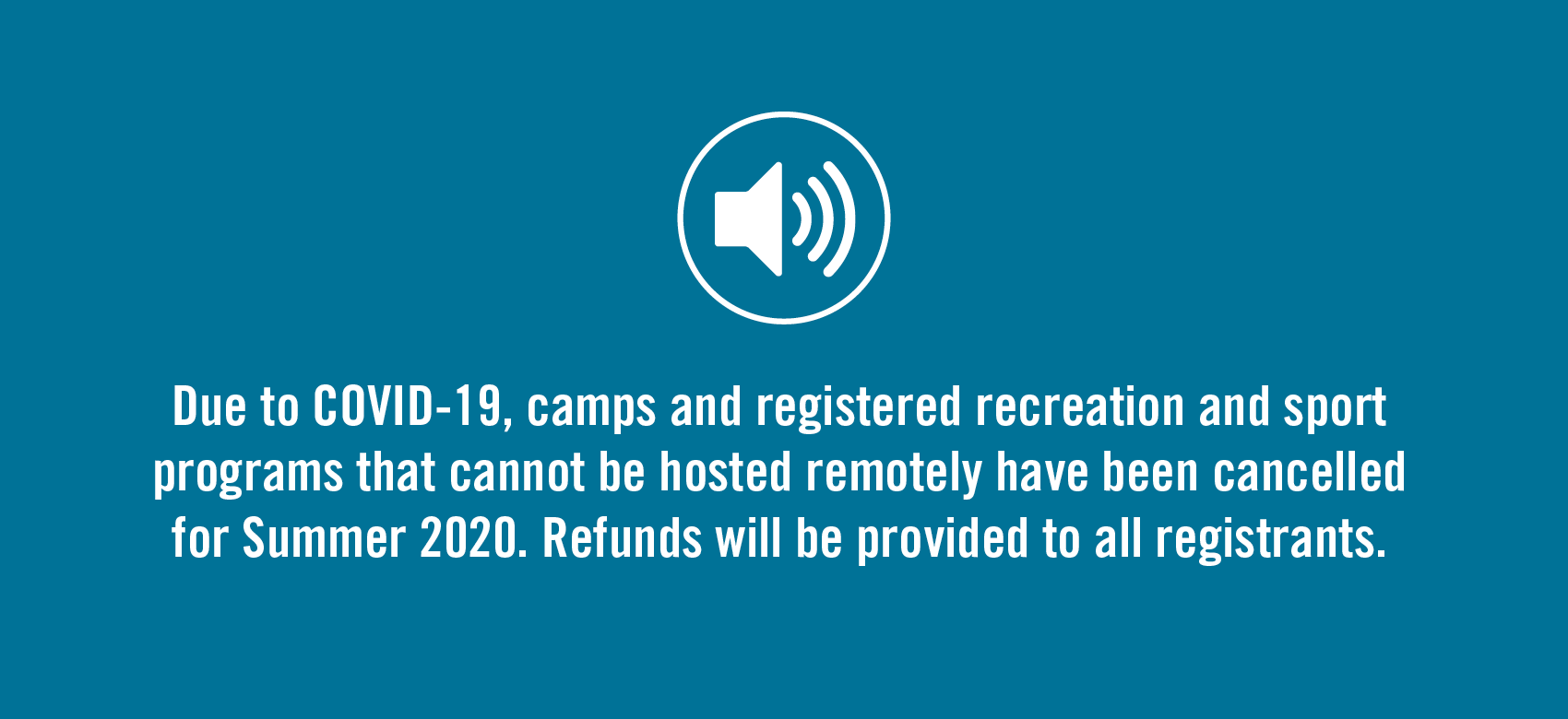 Due to COVID-19, camps and registered recreation and sport programs that cannot be hosted remotely have been cancelled for Summer 2020. Refunds will be provided to all registrants.